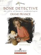 Bone detective : the story of forensic anthropologist Diane France