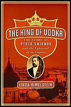 The king of vodka : the story of Pyotr Smirnov and the upheaval of an empire