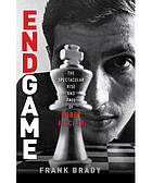 Endgame : the spectacular rise and fall of Bobby Fischer