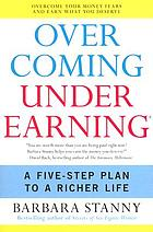 Overcoming underearning : a five-step plan for a richer life