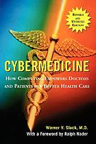 Cybermedicine : how computing empowers doctors and patients for better care