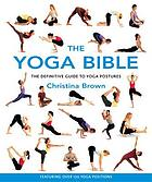 The yoga bible : the definitive guide to yoga postures