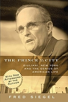 The prince of the city : Giuliani, New York, and the genius of American life