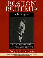 Ralph Adams Cram : life and architecture Vol. 1 Boston Bohemia, 1881 - 1900