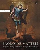 Paolo de Matteis : Neapolitan Painting and Cultural History in Baroque Europe