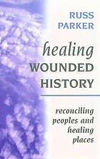 Healing wounded history : reconciling people and healing places