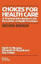 Choices for health care : a practical introduction to the economics of health provision