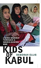 Kids of Kabul : living bravely through a never-ending war