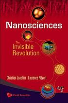 Nanosciences : the invisible revolution