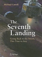 The seventh landing : going back to the moon, this time to stay