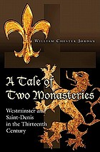 A tale of two monasteries : Westminster and Saint-Denis in the thirteenth century