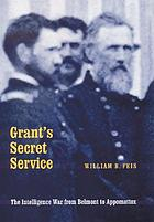 Grant's secret service : the intelligence war from Belmont to Appomattox