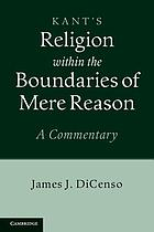 Kant's Religion within the Boundaries of Mere Reason : a Commentary.