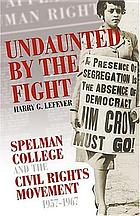 Undaunted by the fight : Spelman College and the civil rights movement, 1957/1967