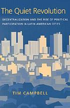 The quiet revolution : decentralization and the rise of political participation in Latin American cities