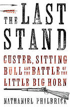 The last stand : Custer, Sitting Bull and the Battle of the Little Bighorn