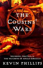 The cousins' wars : religion, politics, and the triumph of Anglo-America