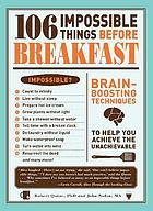 106 impossible things before breakfast : an adventuresome collection of conundrums, perplexities, and problems to build your brain power and kindle your creativity