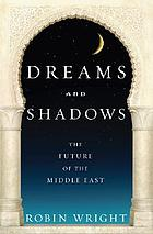 Dreams and shadows : the future of the Middle East