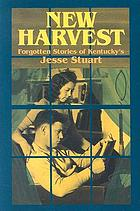 New harvest : forgotten stories of Kentucky's Jesse Stuart
