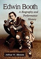 Edwin Booth : a biography and performance history