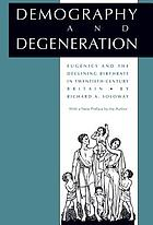Demography and degeneration : eugenics and the declining birthrate in twentieth-century Britain