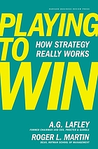 Playing to win : how strategy really works