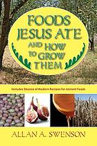 Foods Jesus ate and how to grow them