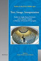 Text, image, interpretation : studies in Anglo-Saxon literature and its insular context in honour of Éamonn Ó Carragáin