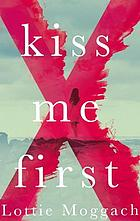 Kiss me first : a novel