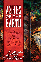 Ashes of the earth : a mystery of post-apocalyptic America