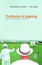 Cultures of ageing : self, citizen, and the body