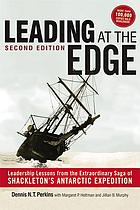 Leading at the edge : leadership lessons from the extraordinary saga of Shackleton's Antarctic expedition.