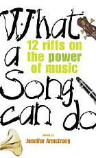 What a song can do : 12 riffs on the power of music