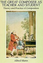 The great composer as teacher and student : theory and practice of composition : Bach, Handel, Haydn, Mozart, Beethoven, Schubert
