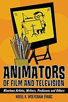 Animators of Film and Television : Nineteen Artists, Writers, Producers and Others.