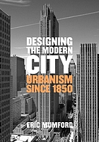 Designing the modern city : urbanism since 1850