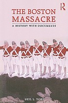 The Boston Massacre : a history with documents