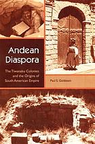 Andean diaspora : the Tiwanaku colonies and the origins of South American empire