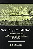 My toughest mentor : Theodore Roethke and William Carlos Williams (1940-1948)