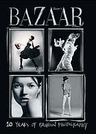 Harper's bazaar Australia : 10 years of fashion photography.