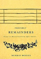 Friendly remainders : essays in music criticism after Adorno