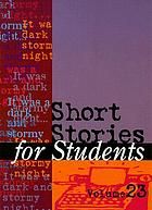 Short stories for students. Volume 23 : presenting analysis, context, and criticism on commonly studied short stories