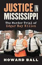 Justice in Mississippi : the murder trial of Edgar Ray Killen