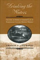 Drinking the waters : creating an American leisure class at nineteenth-century mineral springs