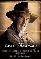 Ever, manning : selected letters of Manning Clark, 1938-1991