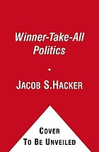 Winner-take-all politics : how Washington made the rich richer-and turned its back on the middle class