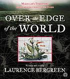 Over the edge of the world : [Magellan's terrifying circumnavigation of the globe]