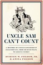 Uncle Sam can't count : a history of failed government investments, from beaver pelts to green energy