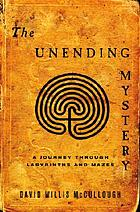 The unending mystery : a journey through labyrinths and mazes